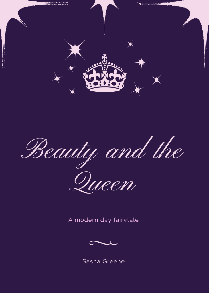 Cover of the short story: Beauty and The Queen: a modern day fairytale. Purple background, pick cursive writing, and a large pink crown with sparkles around it.